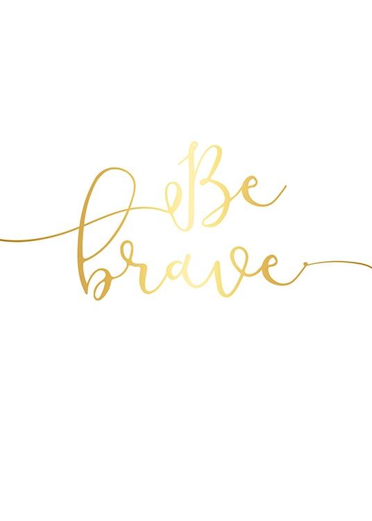 """– Tekst """"Be brave"""" napisany pogrubioną czcionką, wydrukowany z użyciem złotej folii"""